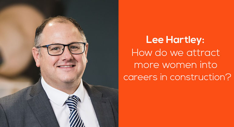 Lee Hartley: How do we attract more women into careers in construction?