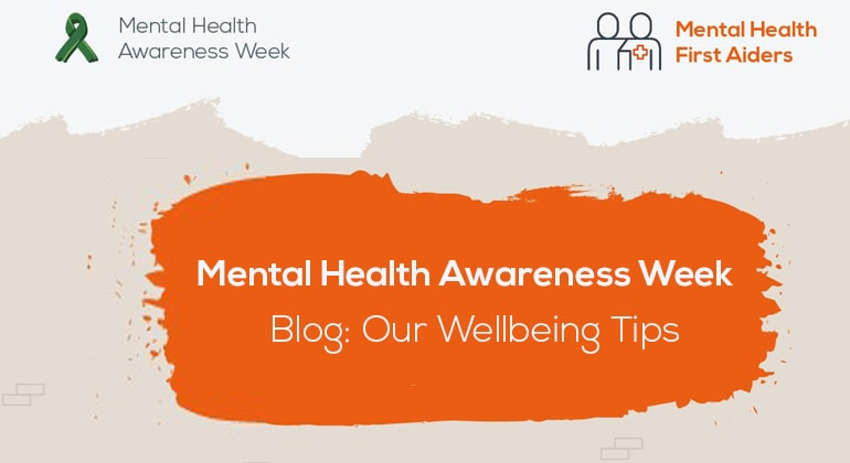 Mental Health Awareness Week: Our Wellbeing Tips